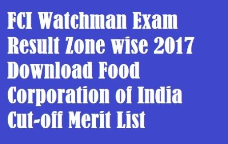 FCI Watchman Exam Result Zone wise 2017