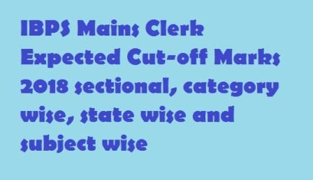 IBPS Mains Clerk Expected Cut-off Marks 2018