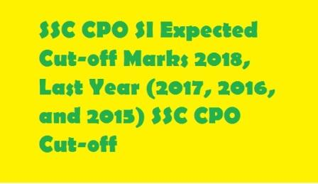 SSC CPO SI Expected Cut-off Marks 2018