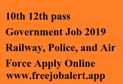 10th 12th pass Government Job 2019 Railway, Police, and Air Force Apply Online